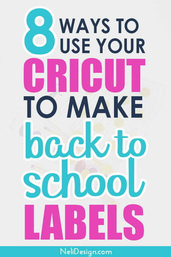 Pinterest image written 8 ways to use your Cricut to make back to school labels